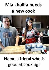 Cooking Meme - dopl3r com memes mia khalifa needs a new cook name a friend