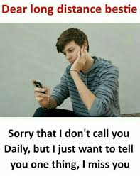 Distance Meme - dear long distance bestie sorry that i don t call you daily but i