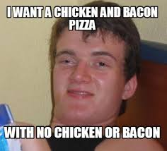 Bacon Meme Generator - meme creator i want a chicken and bacon pizza with no chicken or