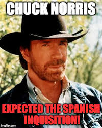 Spanish Inquisition Meme - monty python week meets chuck norris imgflip