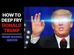 Deep Meme - how to deep fry donald trump meme making quickie youtube