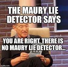 No Lie Meme - lovely no lie meme maury lie detector meme imgflip kayak wallpaper