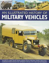 An Illustrated History Of Military Vehicles 100 Years Of Cargo