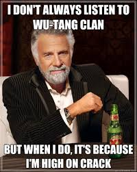 Wu Tang Clan Meme - i don t always listen to wu tang clan but when i do it s because