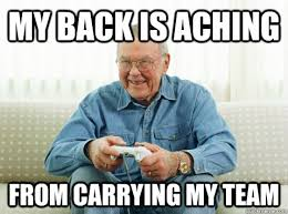 Team Memes - my back is aching from carrying my team hip grandpa quickmeme