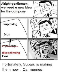 New Idea Meme - alright gentlemen we need a new idea for the company improving evos