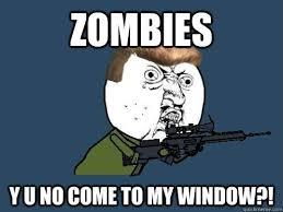 Yu No Meme Creator - deluxe yu no meme generator zombies y u no e to my window dempsey