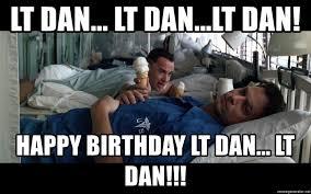Lieutenant Dan Ice Cream Meme - lt dan lt dan lt dan happy birthday lt dan lt dan