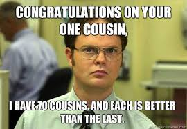 Funny Cousin Memes - congratulations on your one cousin i have 70 cousins and each is
