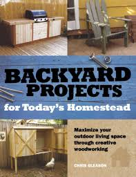 backyard projects for today u0027s homestead chris gleason