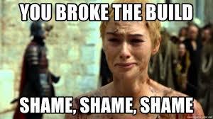 Shame On You Meme - you broke the build shame shame shame cersei shame meme generator