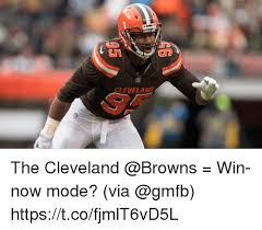 Cleveland Browns Memes - cleveland the cleveland win now mode via httpstcofjmlt6vd5l