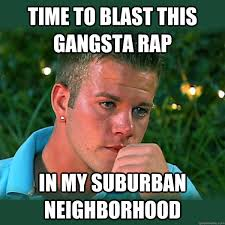 Meme Rap - time to blast this gangsta rap in my suburban neighborhood bro