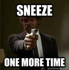 Sneeze Meme - sneeze one more time pulp fiction meme quickmeme