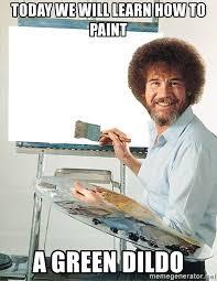 Dildo Meme - today we will learn how to paint a green dildo bob ross meme