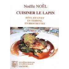 cuisiner un lapin cuisiner le lapin rôti en civet en terrine en brochettes livre