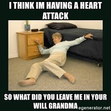 Heart Attack Meme - i think im having a heart attack so what did you leave me in your