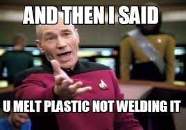 Welding Meme - meme creator and then i said u melt plastic not welding it meme