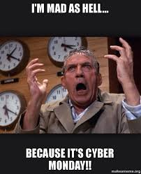 Cyber Monday Meme - i m mad as hell because it s cyber monday make a meme