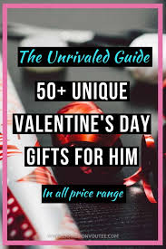 unique valentines day gifts for him the unrivaled guide 50 unique valentines day gifts for him