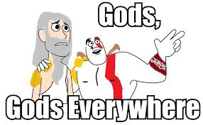 Everywhere Meme - gods gods everywhere x x everywhere know your meme