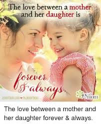 Mother Daughter Memes - the love between a mother and her daughter is joyof momcom ofbnoyo