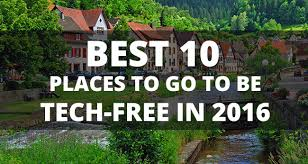 the best 10 tech free places to go in 2016 halaltrip