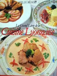 cuisine lyonnaise recettes le grand livre de la cuisine lyonnaise félix benoit babelio