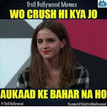 Bollywood Meme Generator - troll bollywood memes tb wo crush hi kyajo aukaad ke baharna ho