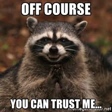 Of Course You Can Meme - off course you can trust me evil raccoon meme generator