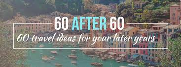 60 after 60 top travel ideas for your later years dealchecker