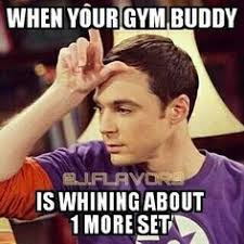 Gym Buddies Meme - when your gym buddy wants work out but you don t lol fitness