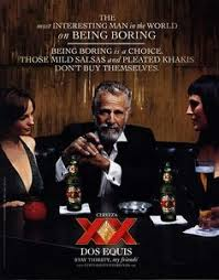Best Most Interesting Man In The World Meme - imc exle 2 dos equis also produces ads where the most