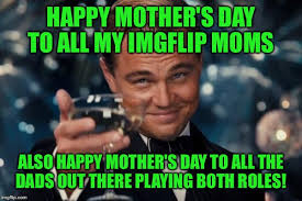 Mothersday Meme - leonardo dicaprio cheers meme imgflip