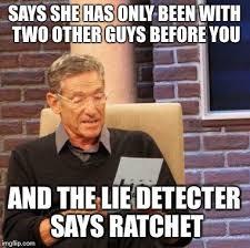 She Ratchet Meme - maury lie detector memes imgflip