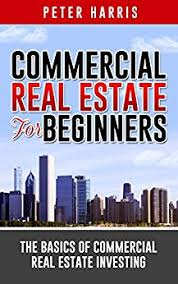 amazon com commercial real estate for beginners the basics of