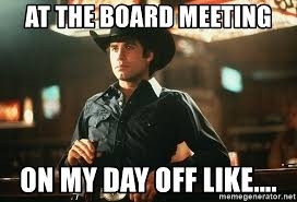 Board Meeting Meme - at the board meeting on my day off like urban cowboy meme