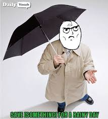 Rainy Day Meme - save something for a rainy day meaning in hindi with picture