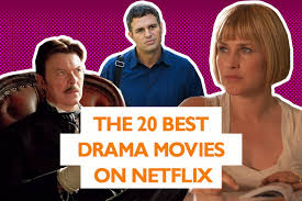 the 20 best drama movies on netflix decider where to stream