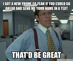 New Phone Meme - got a new phone so yeah if you could go ahead and send me your name