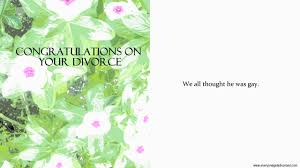 congratulations on your divorce card divorce congratulations everyone gets divorced
