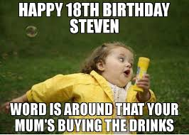 18th Birthday Meme - happy 18th birthday steven word is around that your mum s buying the