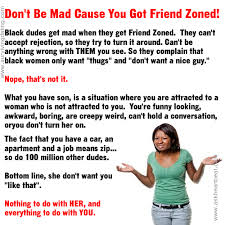 Friendzone Memes - don t be mad cause you got put in the friend zone memes