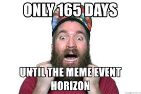 The Meme Generator - only 165 days until the meme event horizon excited hipster