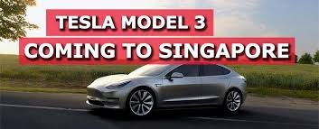 tesla u0027s new model 3 coming to singapore