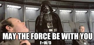 May The Force Be With You Meme - may the force be with you f w d darth vader force choke quickmeme