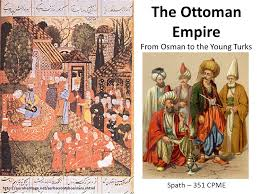 Ottomans Turks The Ottoman Empire From Osman To The Turks Spath 351 Cpme