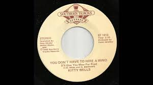 kitty wells you don u0027t have to hire a wino i u0027ll give you mine