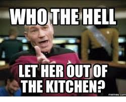 Kitchen Memes - whothe hell let her out of the kitchen memes com meme on me me