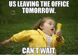 Can T Wait Meme - us leaving the office tomorrow can t wait meme chubby bubbles